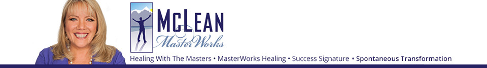 McLean Masters Works - Healing With The Masters - MasterWorks Healing - Success Signature - Spontaneous Transformation
